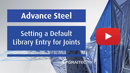 Advance Steel Setting a Default Library Entry for Joints